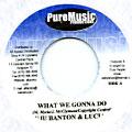 Buju Banton, Luciano - What We Gonna Do (Pure Music)