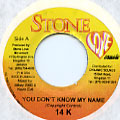 14K - You Don't Know My Name (Stone Love)