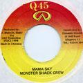Monster Shack Crew - Mama Say (Q45)