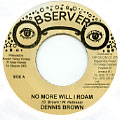Dennis Brown - No More Will I Roam