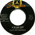 Outlaw Mannix - A Fi Let Off