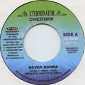 Chezidek - Never Gonna (Xterminator UK)