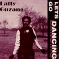 Latty Guzang - Lets Go Dancing