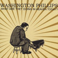 Washington Phillips - What Are They Doing In Heaven Today?