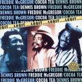 Freddie McGregor; Dennis Brown; Cocoa Tea - Legit (Greensleeves UK)