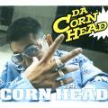 Corn Head - Da Corn Head (Universal JPN)