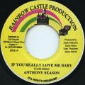 Anthony Season - If You Really Love Me Baby (Rainbow Castle)