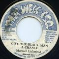 Morwell Unlimited - Give The Black Man A Chance (Mor Well Esq)