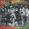 Soul Syndicate - Was, Is & Always