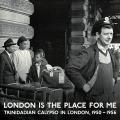 Various - London Is The Place For Me: Trinidadian Calypso In London 1950-1956 (2LP)