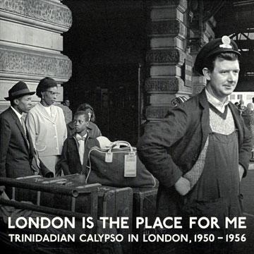 London Is The Place For Me: Trinidadian Calypso In London 1950-1956 (2LP)