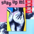 Various - Soap Up Mi Baby