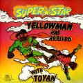 Yellowman, Toyan - Yellowman Has Arrived With Toyan