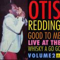 Otis Redding - Good To Me: Live At WhiskyA Go Go Volume 2