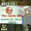 Ranking Joe, Trinity, U Brown - 3 The Roots Way