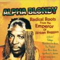 Alpha Blondy - Radical Roots From The Emperor Of African Reggae