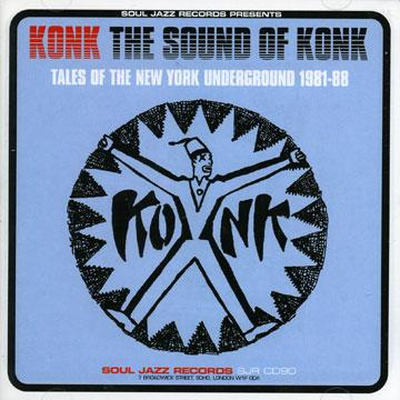 Sound Of Konk: Tales Of The New York Underground 1981-1988