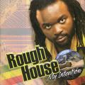 Rough House - My Intention