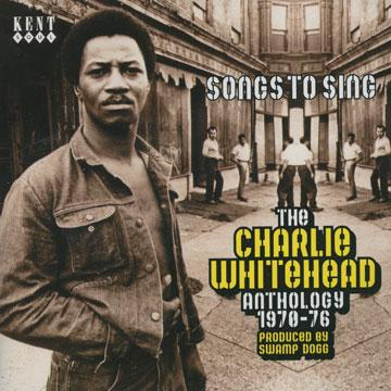 Charlie Whitehead - Songs To Sing: The Charlie Whitehead Anthology 1970 - 1976 (CD)