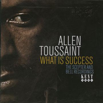 Allen Toussaint - What Is Success: The Scepter And Bell Recordings (CD)