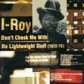 I Roy - Don't Check Me With No Lightweight Stuff