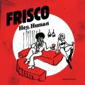 FRISCO - Hey, human (Picture Sleeve)