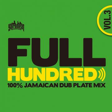 Full Hundred Volume 3: 100% Jamaican Dub Plate Mix