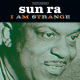 Sun Ra, His Arkestra - I Am Strange