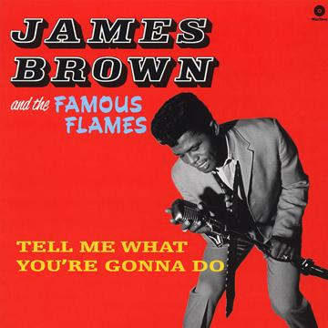 James Brown, Famous Flames - Tell Me What You're Gonna Do (180g) (LP)