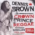 Dennis Brown - Reggae Anthology: Crown Prince Of Reggae Singles 1972-1985