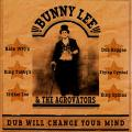 Bunny Lee, Aggrovators - Dub Will Change Your Mind