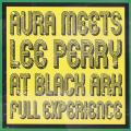 Lee Perry - Aura Meets Lee Perry At Black Ark: Full Experience (180g)