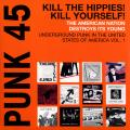 Various - Punk 45 Volume 1 1973-1980: Kill The Hippies! Kill Yourself! The American Nation Destroys Its Young