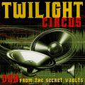Twilight Circus Sound System - Dub From The Secret Vaults
