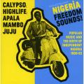 Various - Nigeria Freedom Sounds! Popular Music And The Birth Of Independent Nigeria 1960-63: Calypso, Highlif