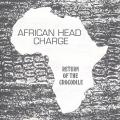 African Head Charge - Return Of The Crocodile (Unreleased Tracks And Version Excursions 1981-1986.) (LP+MP3)