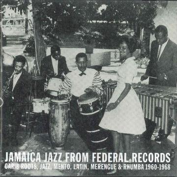 Jamaica Jazz From Federal Records: Carib Roots, Jazz, Mento, Latin, Merengue & Rhumba 1960-1968 (2LP