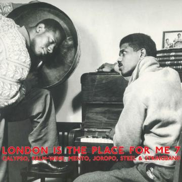 London Is The Place For Me Part 7: Calypso, Palm Wine, Mento, Joropo, Steel & Stringband (2LP)
