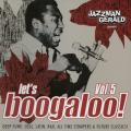 Various - Let's Boogaloo Volume 5: Jazzman Gerald Presents