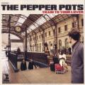 Pepper Pot - Train To Your Lover
