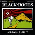 Black Roots - All Day All Night: Deluxe Edition