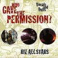 Riz All Stars - Who Gave The Permission ?